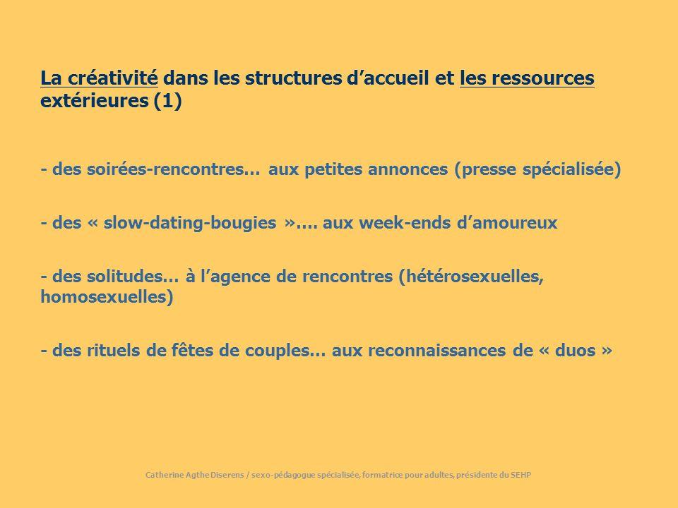 La créativité dans les structures daccueil et les ressources extérieures (1) - des soirées-rencontres… aux petites annonces (presse spécialisée) - des « slow-dating-bougies »….