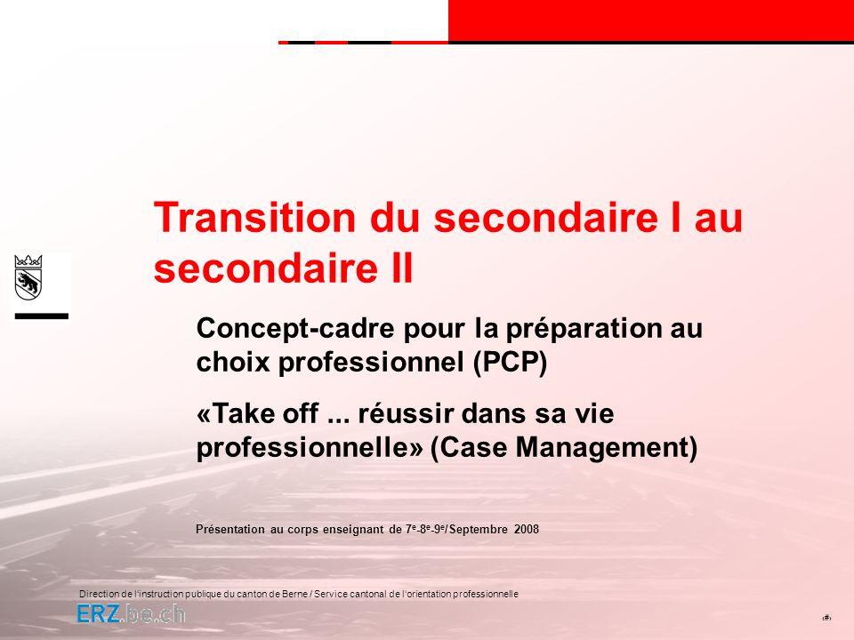 Direction de linstruction publique du canton de Berne / Service cantonal de lorientation professionnelle # But de la présentation Origines du concept-cadre et de «Take off...