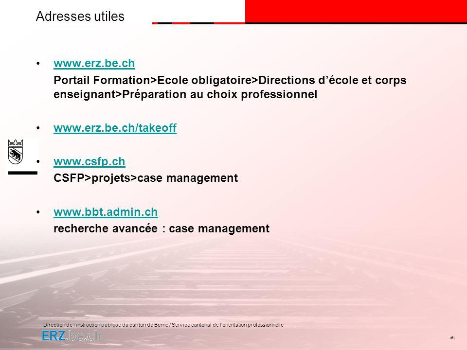 Direction de linstruction publique du canton de Berne / Service cantonal de lorientation professionnelle # Adresses utiles www.erz.be.ch Portail Forma