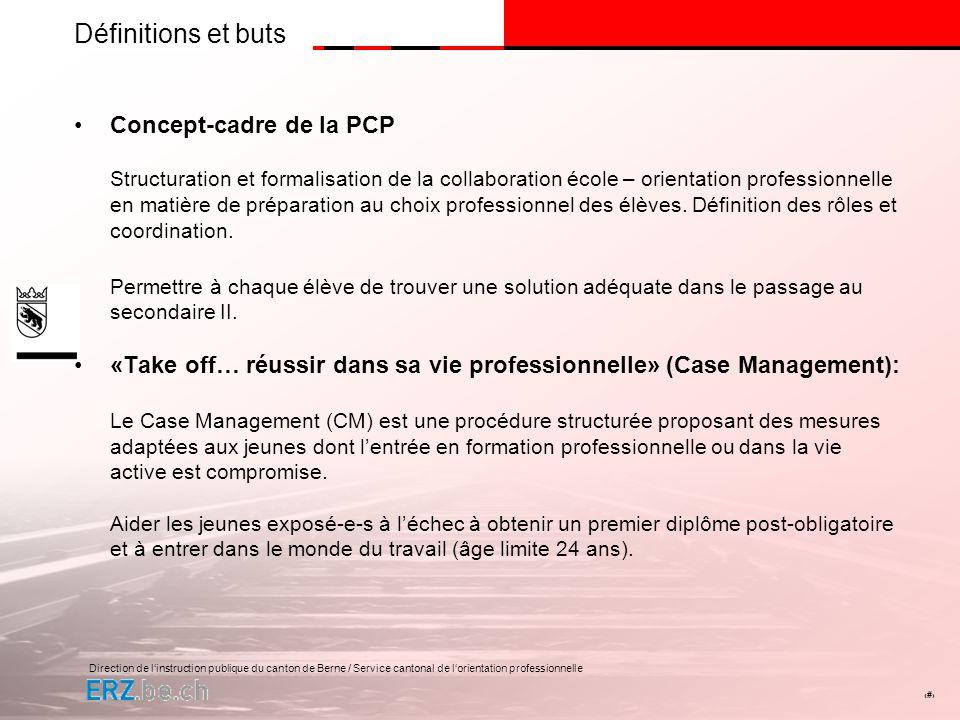 Direction de linstruction publique du canton de Berne / Service cantonal de lorientation professionnelle # Définitions et buts Concept-cadre de la PCP
