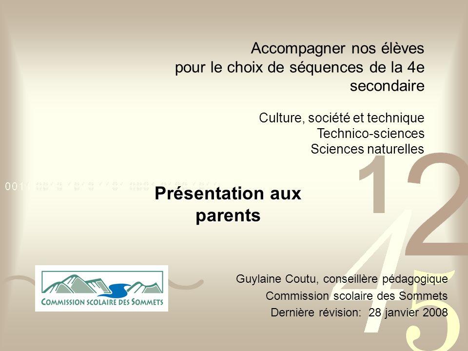 Accompagner nos élèves pour le choix de séquences de la 4e secondaire Culture, société et technique Technico-sciences Sciences naturelles Guylaine Cou