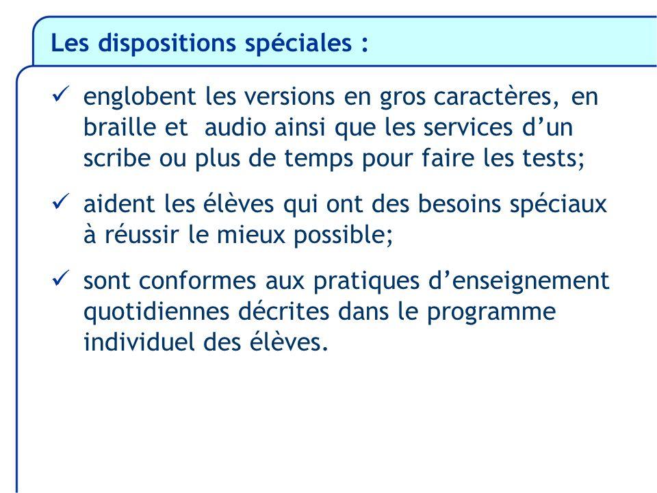Les dispositions spéciales : englobent les versions en gros caractères, en braille et audio ainsi que les services dun scribe ou plus de temps pour fa