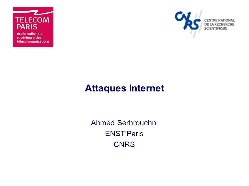 Attaques Internet Ahmed Serhrouchni ENSTParis CNRS
