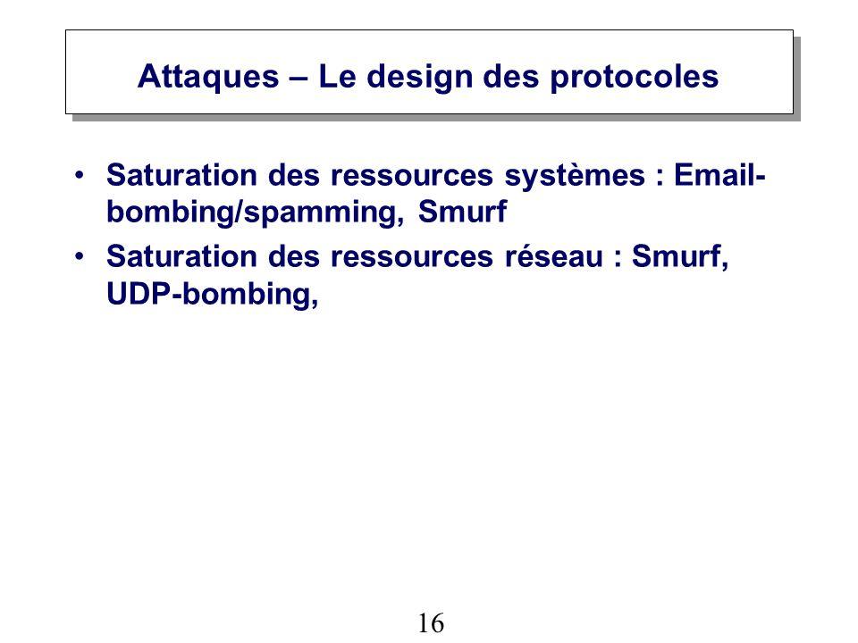16 Attaques – Le design des protocoles Saturation des ressources systèmes : Email- bombing/spamming, Smurf Saturation des ressources réseau : Smurf, UDP-bombing,
