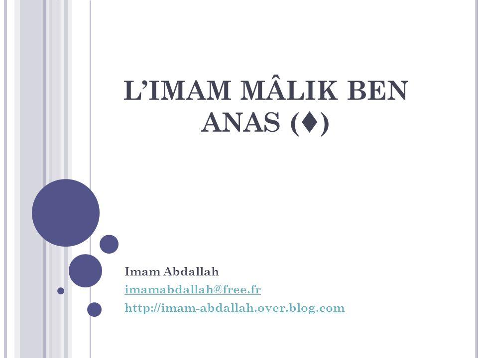 LIMAM MÂLIK BEN ANAS ( ) Imam Abdallah imamabdallah@free.fr http://imam-abdallah.over.blog.com