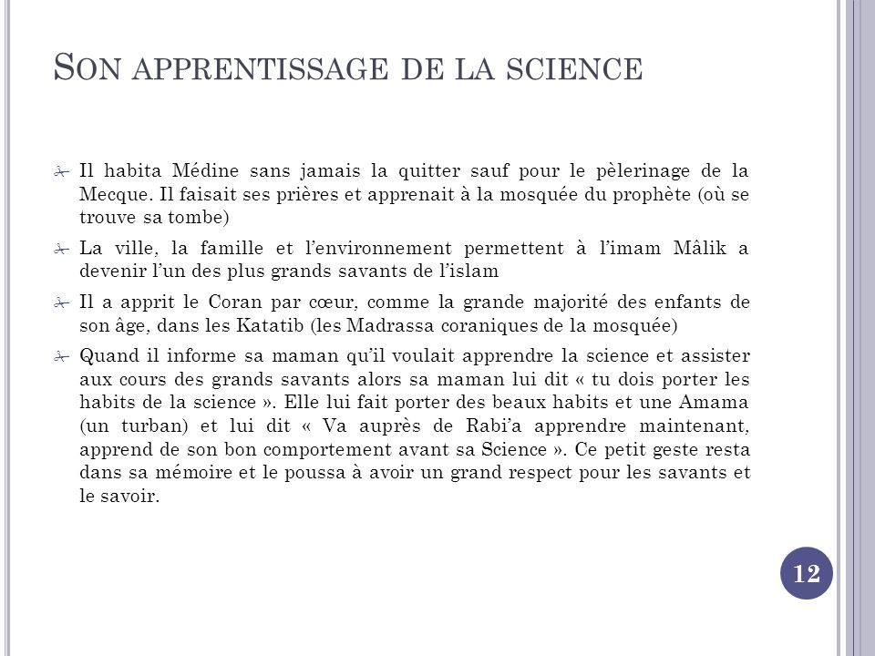 S ON APPRENTISSAGE DE LA SCIENCE 12 Il habita Médine sans jamais la quitter sauf pour le pèlerinage de la Mecque.