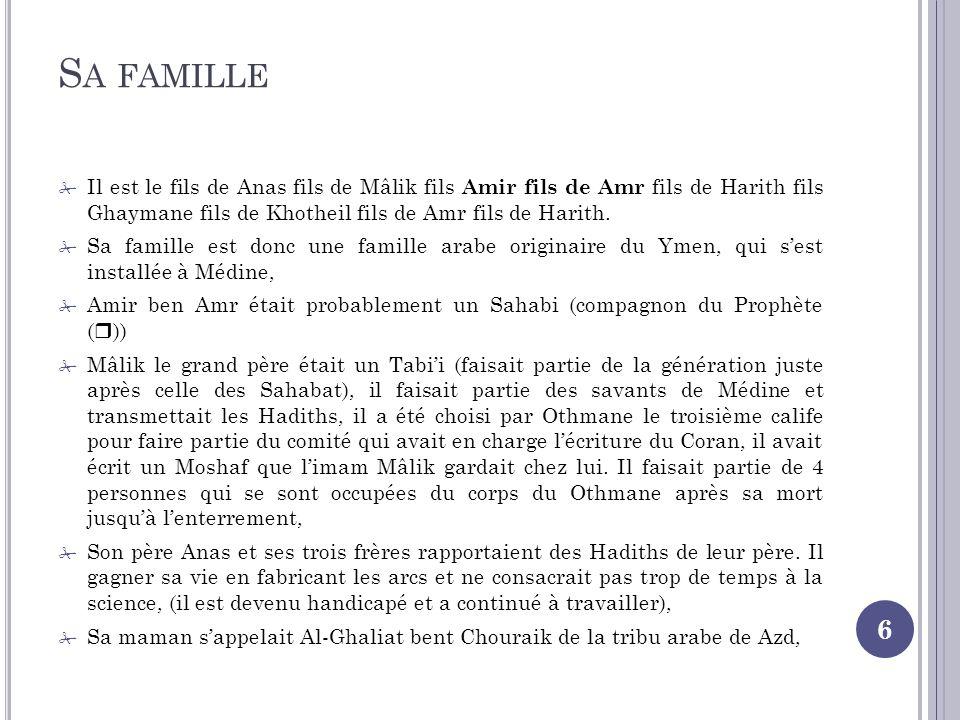 S A FAMILLE 6 Il est le fils de Anas fils de Mâlik fils Amir fils de Amr fils de Harith fils Ghaymane fils de Khotheil fils de Amr fils de Harith.