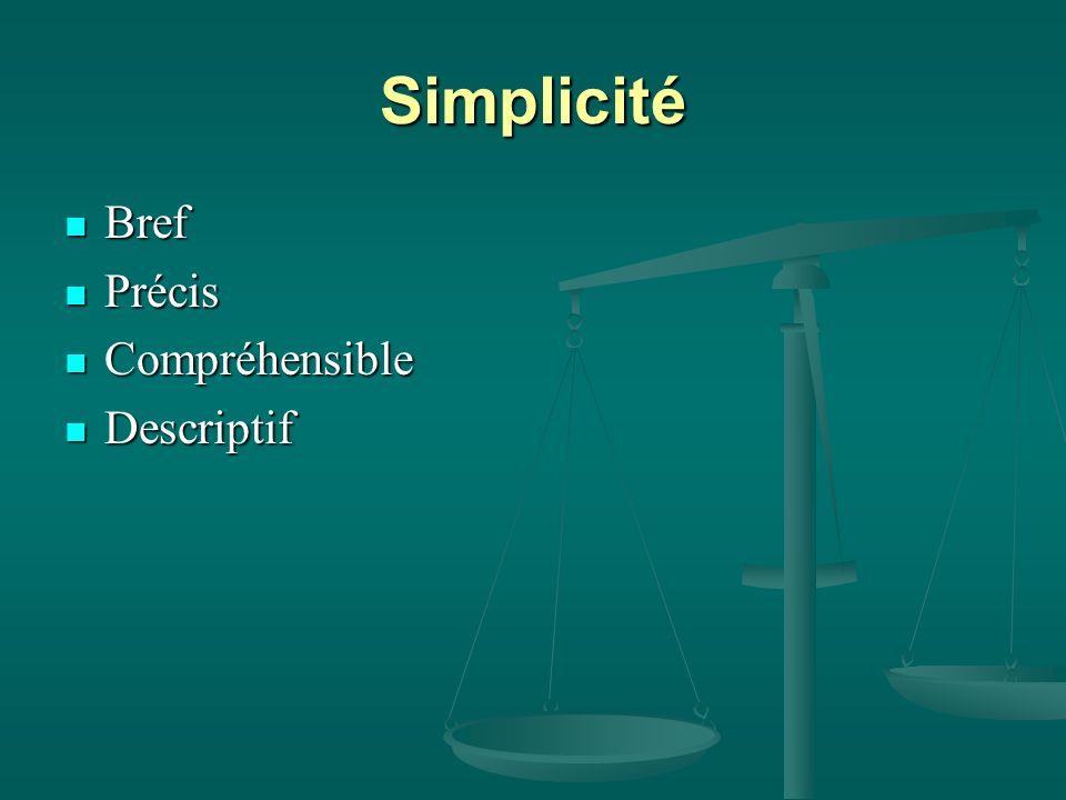 Simplicité Bref Bref Précis Précis Compréhensible Compréhensible Descriptif Descriptif