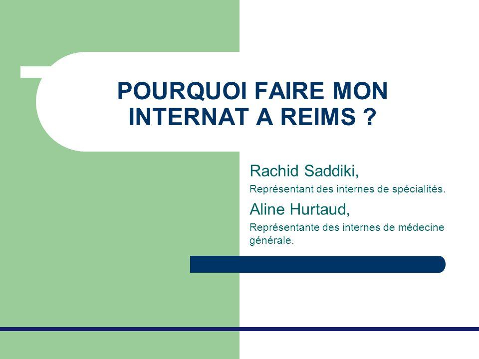 POURQUOI FAIRE MON INTERNAT A REIMS ? Rachid Saddiki, Représentant des internes de spécialités. Aline Hurtaud, Représentante des internes de médecine