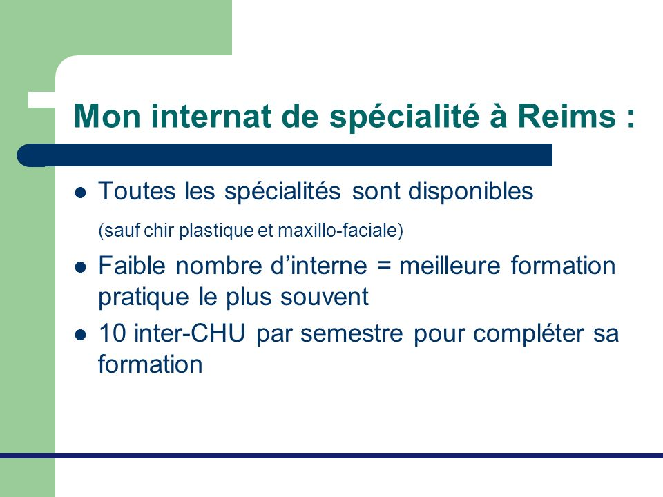 Mon internat de spécialité à Reims : Toutes les spécialités sont disponibles (sauf chir plastique et maxillo-faciale) Faible nombre dinterne = meilleu