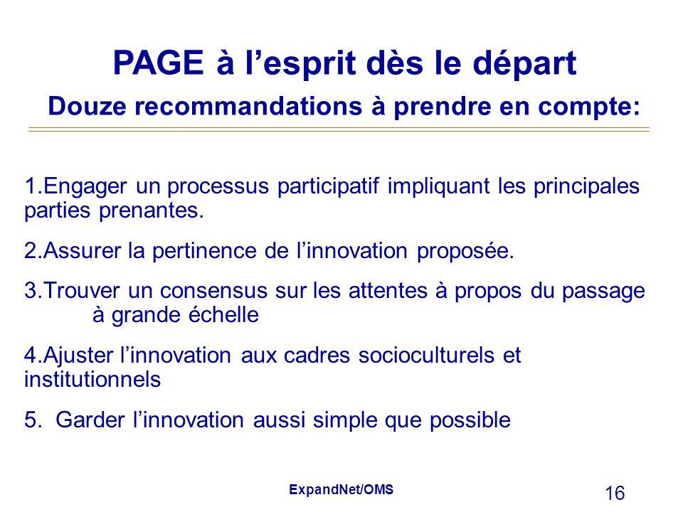 ExpandNet/OMS 16 1. Engager un processus participatif impliquant les principales parties prenantes. 2.Assurer la pertinence de linnovation proposée. 3