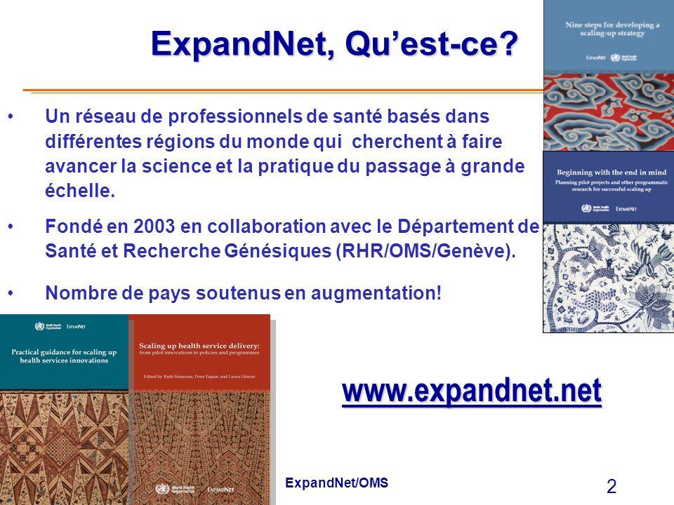 ExpandNet/OMS 2 ExpandNet, Quest-ce? Un réseau de professionnels de santé basés dans différentes régions du monde qui cherchent à faire avancer la sci
