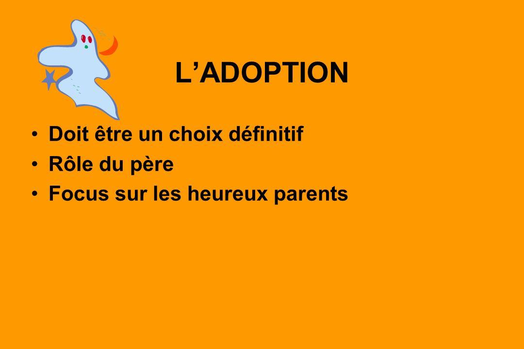 LADOPTION Doit être un choix définitif Rôle du père Focus sur les heureux parents