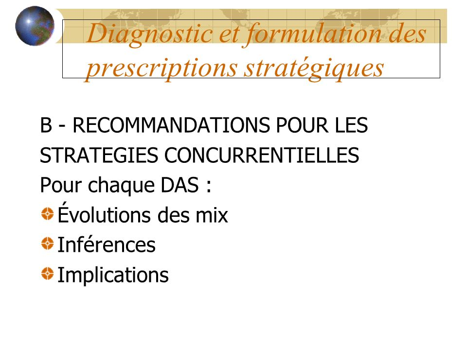Diagnostic et formulation des prescriptions stratégiques B - RECOMMANDATIONS POUR LES STRATEGIES CONCURRENTIELLES Pour chaque DAS : Évolutions des mix