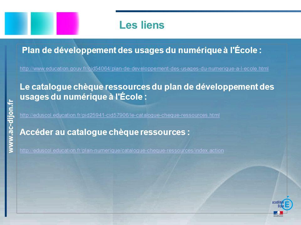 Plan de développement des usages du numérique à l École : http://www.education.gouv.fr/cid54064/plan-de-developpement-des-usages-du-numerique-a-l-ecole.html Le catalogue chèque ressources du plan de développement des usages du numérique à l École : http://eduscol.education.fr/pid25941-cid57906/le-catalogue-cheque-ressources.html Accéder au catalogue chèque ressources : http://eduscol.education.fr/plan-numerique/catalogue-cheque-ressources/index.action Les liens