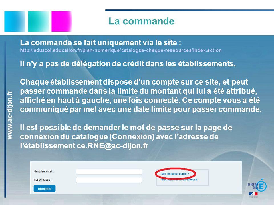 La commande La commande se fait uniquement via le site : http://eduscol.education.fr/plan-numerique/catalogue-cheque-ressources/index.action Il n y a pas de délégation de crédit dans les établissements.