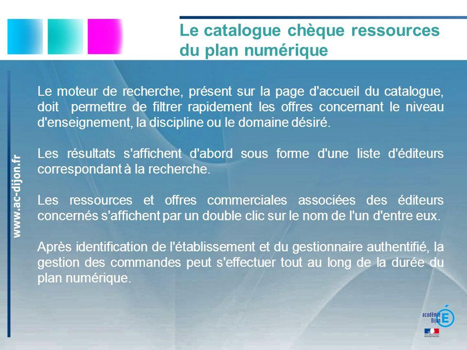 Le moteur de recherche, présent sur la page d accueil du catalogue, doit permettre de filtrer rapidement les offres concernant le niveau d enseignement, la discipline ou le domaine désiré.
