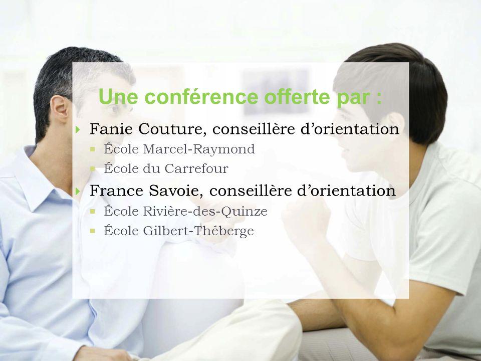 Une conférence offerte par : Fanie Couture, conseillère dorientation École Marcel-Raymond École du Carrefour France Savoie, conseillère dorientation É