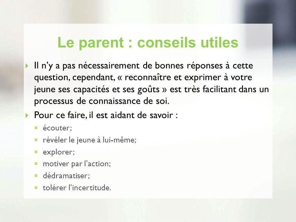 Le parent : conseils utiles Il ny a pas nécessairement de bonnes réponses à cette question, cependant, « reconnaître et exprimer à votre jeune ses cap