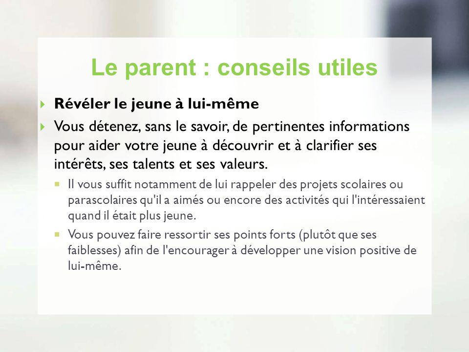 Le parent : conseils utiles Révéler le jeune à lui-même Vous détenez, sans le savoir, de pertinentes informations pour aider votre jeune à découvrir e