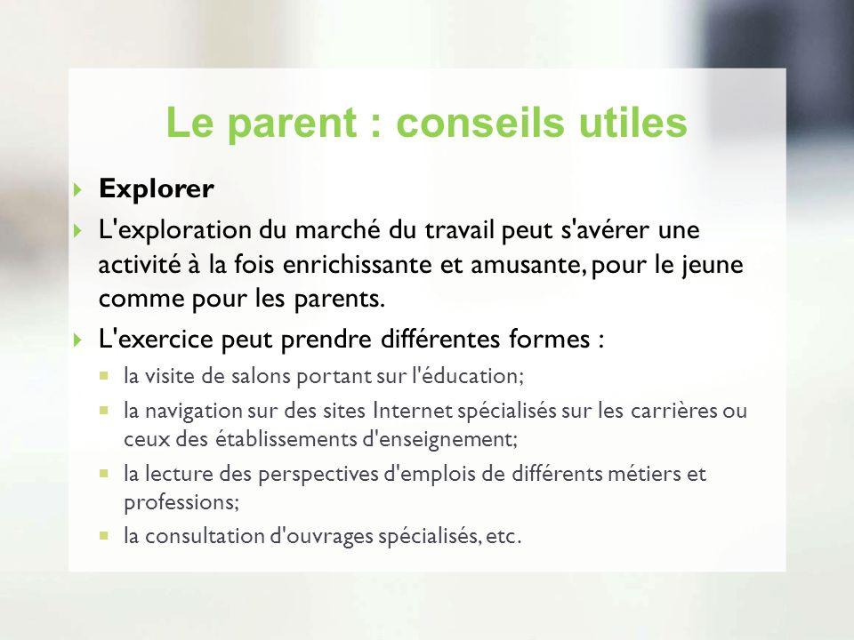 Le parent : conseils utiles Explorer L'exploration du marché du travail peut s'avérer une activité à la fois enrichissante et amusante, pour le jeune