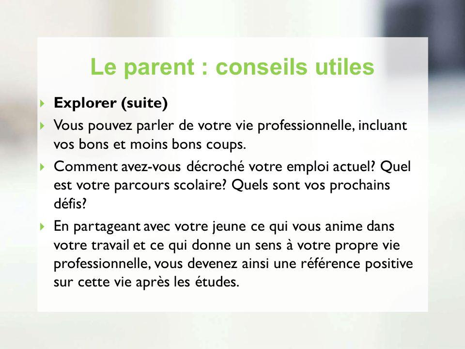 Le parent : conseils utiles Explorer (suite) Vous pouvez parler de votre vie professionnelle, incluant vos bons et moins bons coups. Comment avez-vous
