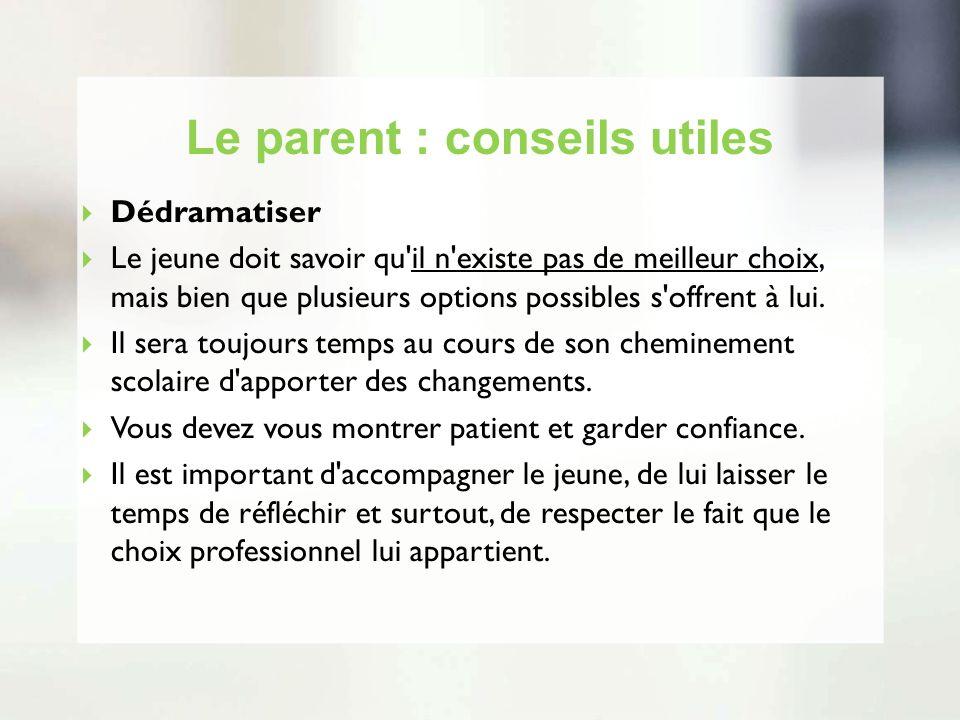 Le parent : conseils utiles Dédramatiser Le jeune doit savoir qu'il n'existe pas de meilleur choix, mais bien que plusieurs options possibles s'offren