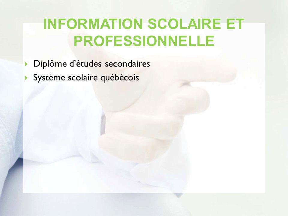 INFORMATION SCOLAIRE ET PROFESSIONNELLE Diplôme détudes secondaires Système scolaire québécois