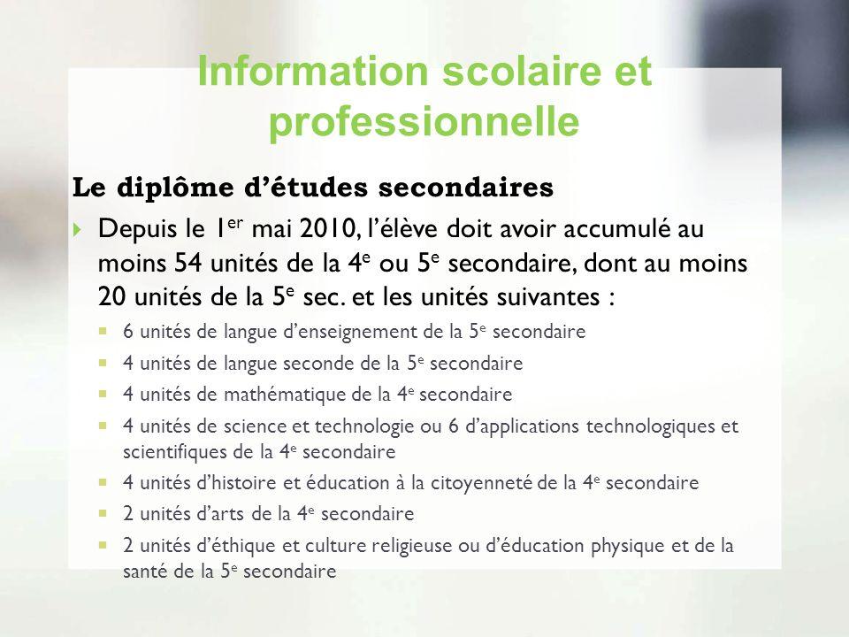 Information scolaire et professionnelle Le diplôme détudes secondaires Depuis le 1 er mai 2010, lélève doit avoir accumulé au moins 54 unités de la 4