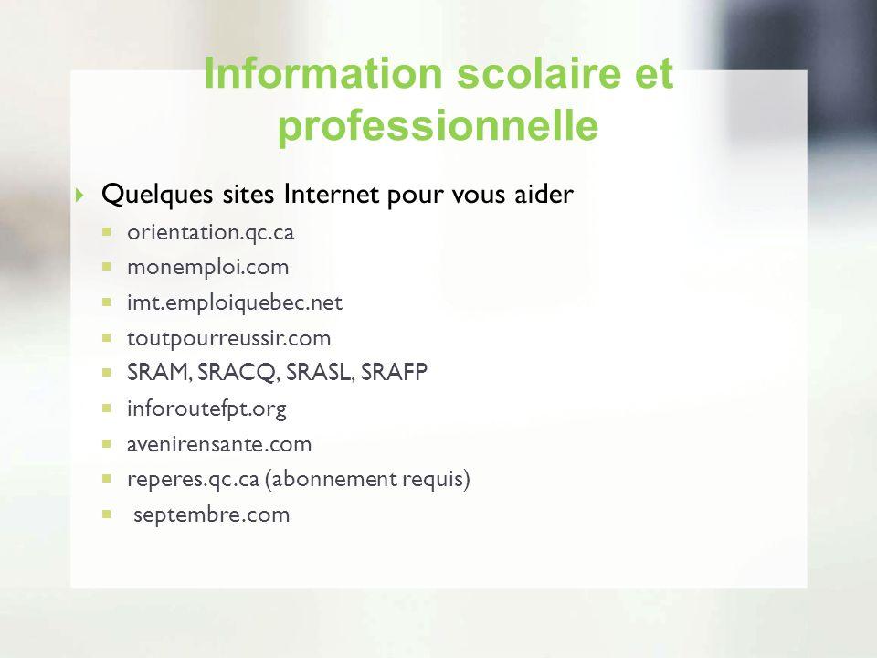 Information scolaire et professionnelle Quelques sites Internet pour vous aider orientation.qc.ca monemploi.com imt.emploiquebec.net toutpourreussir.c
