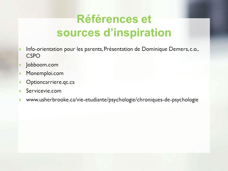 Références et sources dinspiration Info-orientation pour les parents, Présentation de Dominique Demers, c.o., CSPO Jobboom.com Monemploi.com Optioncar