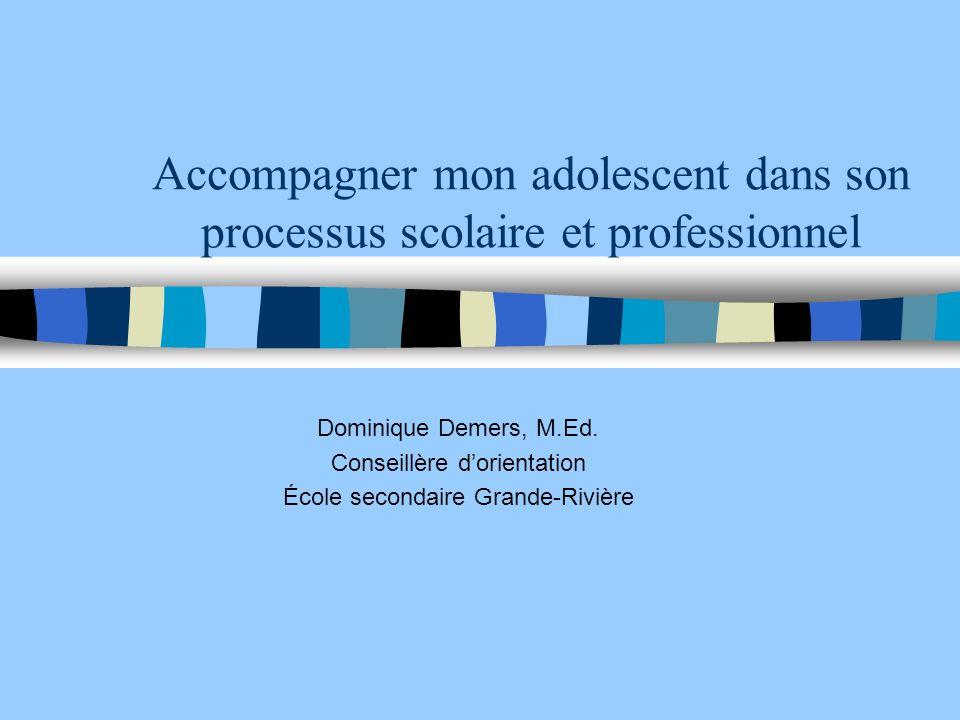 Accompagner mon adolescent dans son processus scolaire et professionnel Dominique Demers, M.Ed.