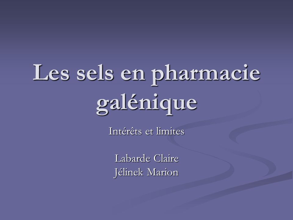 Les sels en pharmacie galénique Intérêts et limites Labarde Claire Jélinek Marion