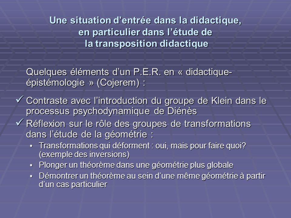 Une situation dentrée dans la didactique, en particulier dans létude de la transposition didactique Quelques éléments dun P.E.R.
