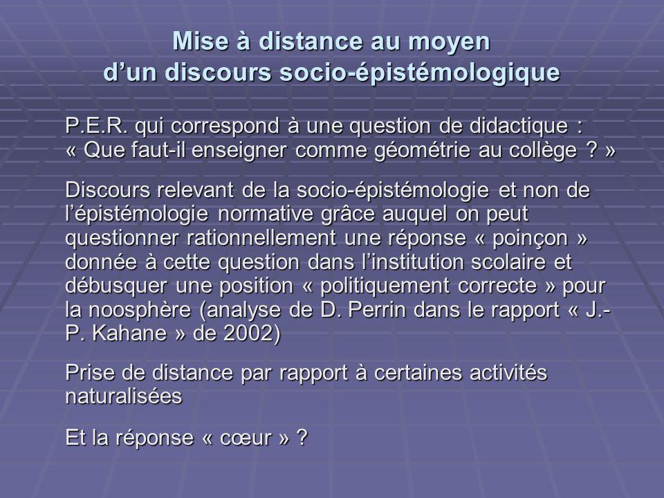 Mise à distance au moyen dun discours socio-épistémologique P.E.R. qui correspond à une question de didactique : « Que faut-il enseigner comme géométr