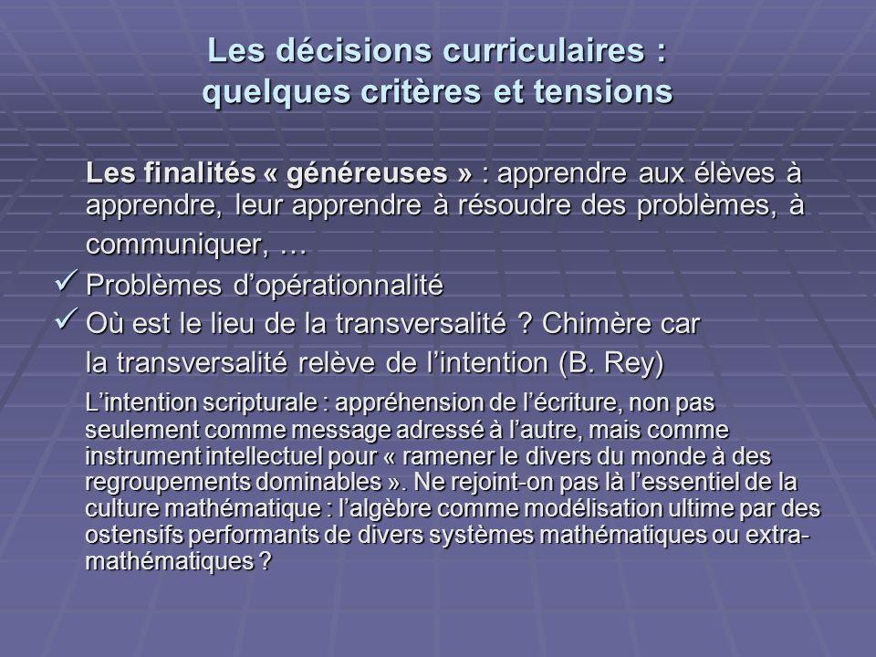 Les décisions curriculaires : quelques critères et tensions Les finalités « généreuses » : apprendre aux élèves à apprendre, leur apprendre à résoudre