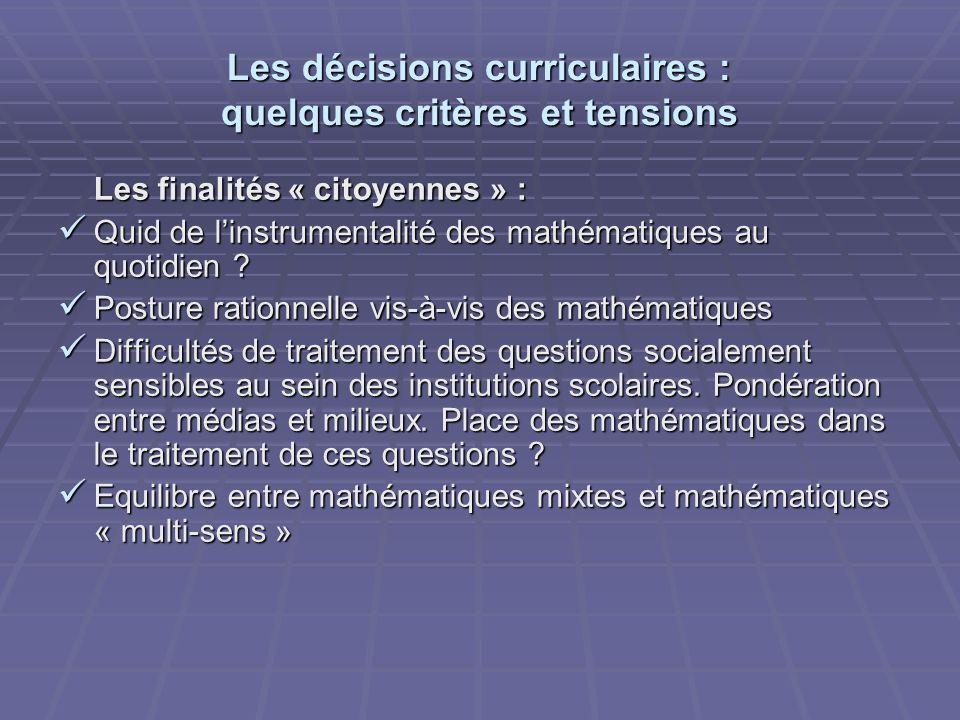 Les décisions curriculaires : quelques critères et tensions Les finalités « citoyennes » : Quid de linstrumentalité des mathématiques au quotidien ? Q