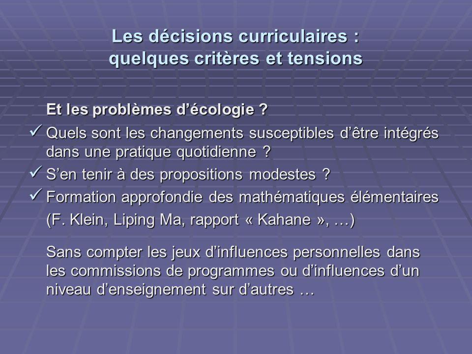 Les décisions curriculaires : quelques critères et tensions Et les problèmes décologie ? Quels sont les changements susceptibles dêtre intégrés dans u