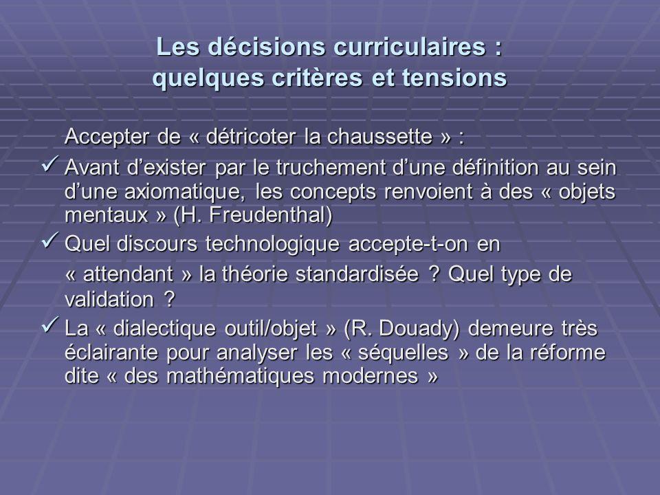 Les décisions curriculaires : quelques critères et tensions Accepter de « détricoter la chaussette » : Avant dexister par le truchement dune définition au sein dune axiomatique, les concepts renvoient à des « objets mentaux » (H.