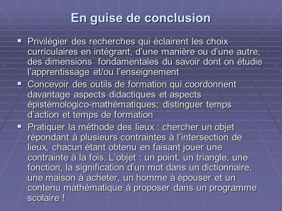 En guise de conclusion Privilégier des recherches qui éclairent les choix curriculaires en intégrant, dune manière ou dune autre, des dimensions fonda