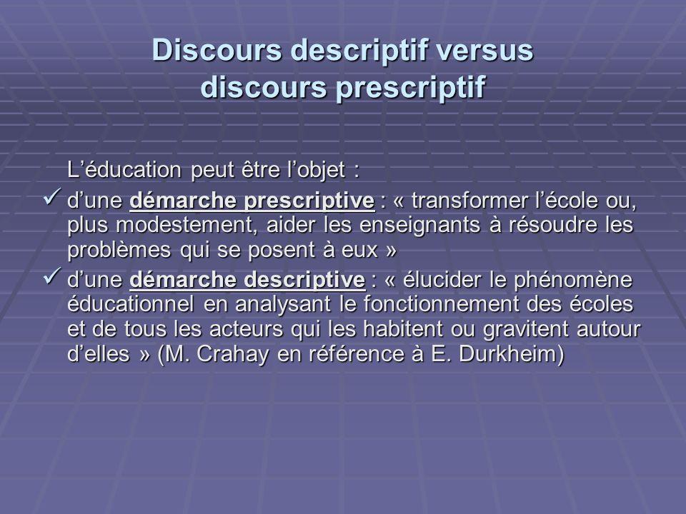 Discours descriptif versus discours prescriptif Léducation peut être lobjet : dune démarche prescriptive : « transformer lécole ou, plus modestement,