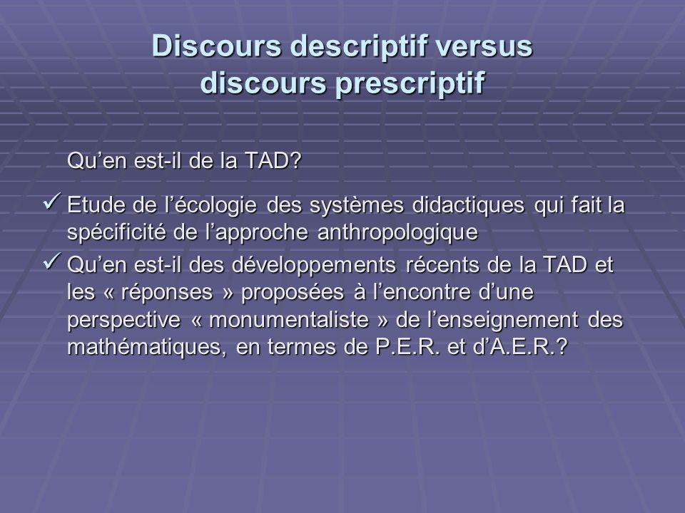 Discours descriptif versus discours prescriptif Quen est-il de la TAD? Etude de lécologie des systèmes didactiques qui fait la spécificité de lapproch