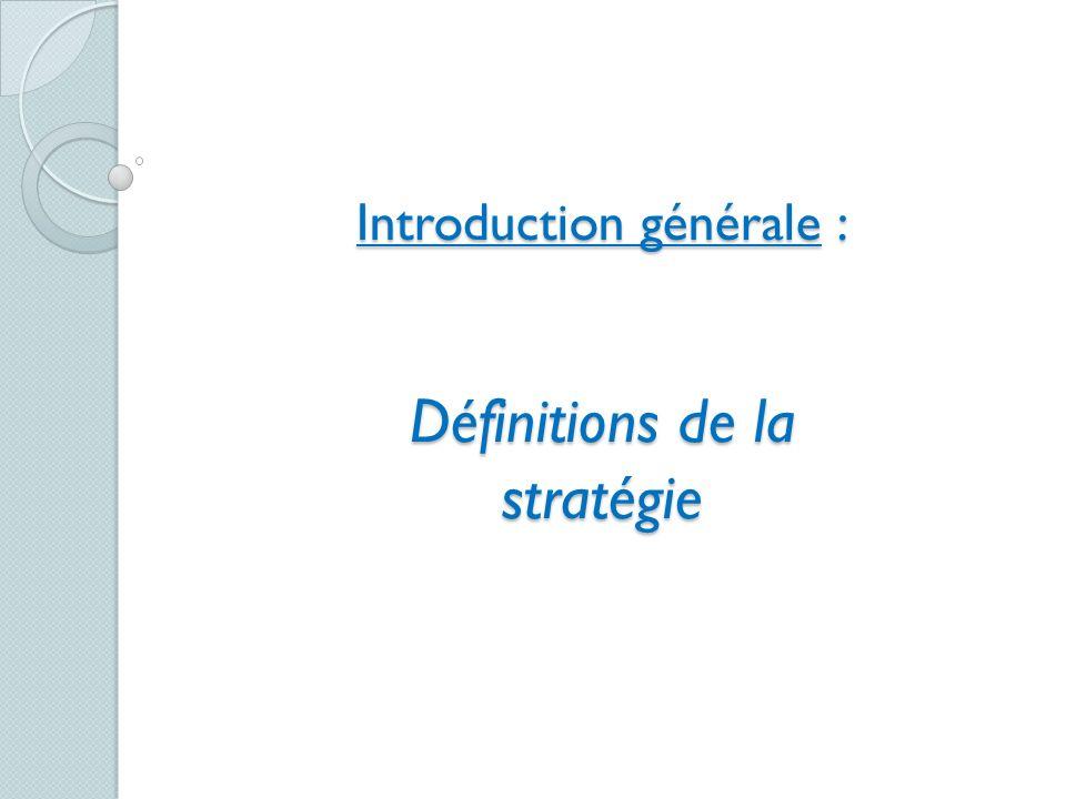 «Élaborer la stratégie dune entreprise, cest choisir les domaines dactivité dans lesquels lentreprise entend être présente et allouer des ressources de façon à ce quelle sy maintienne et sy développe» (Stratégor).
