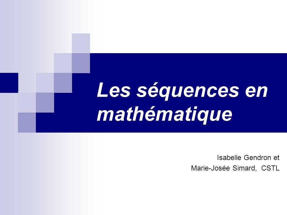 Les séquences en mathématique Isabelle Gendron et Marie-Josée Simard, CSTL