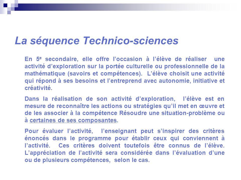 La séquence Technico-sciences En 5 e secondaire, elle offre loccasion à lélève de réaliser une activité dexploration sur la portée culturelle ou profe