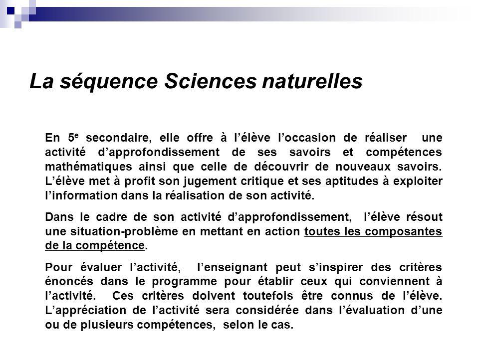La séquence Sciences naturelles En 5 e secondaire, elle offre à lélève loccasion de réaliser une activité dapprofondissement de ses savoirs et compéte