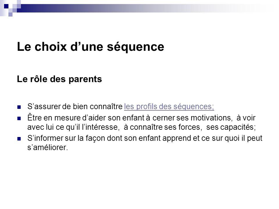 Le choix dune séquence Le rôle des parents Sassurer de bien connaître les profils des séquences;les profils des séquences; Être en mesure daider son e