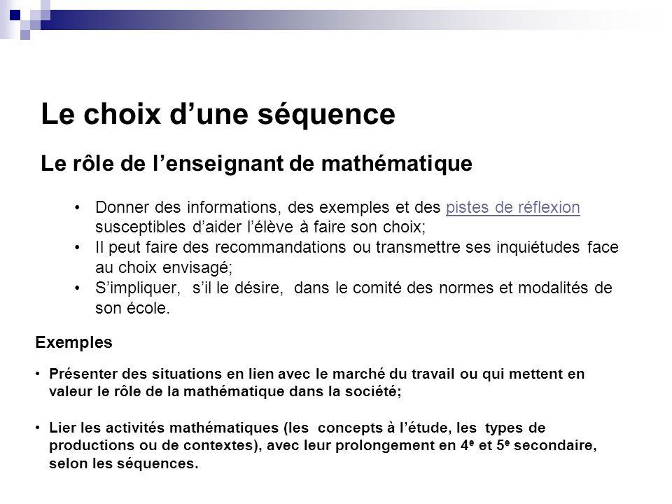 Le choix dune séquence Le rôle de lenseignant de mathématique Donner des informations, des exemples et des pistes de réflexion susceptibles daider lél