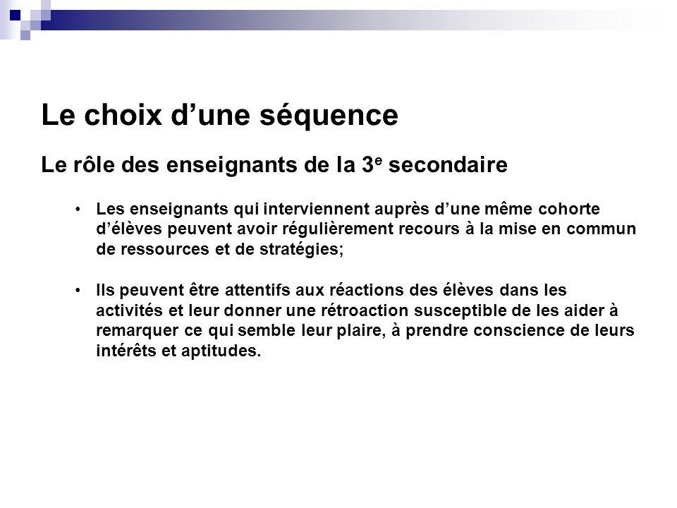 Le choix dune séquence Le rôle des enseignants de la 3 e secondaire Les enseignants qui interviennent auprès dune même cohorte délèves peuvent avoir r