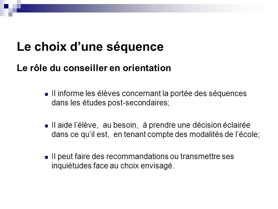 Le choix dune séquence Le rôle du conseiller en orientation Il informe les élèves concernant la portée des séquences dans les études post-secondaires;